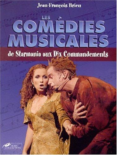 Les com?dies musicales, de Starmania aux Dix commandements: Brieu, Jean-Fran?ois