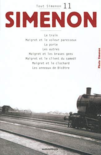 9782258060524: Tout Simenon Volume 11 : Le train : Maigret et le voleur paresseux. La porte. Les autres. Maigret et les braves gens. Maigret et le client du samedi. Maigret et le clochard. Les anneaux de Bicêtre