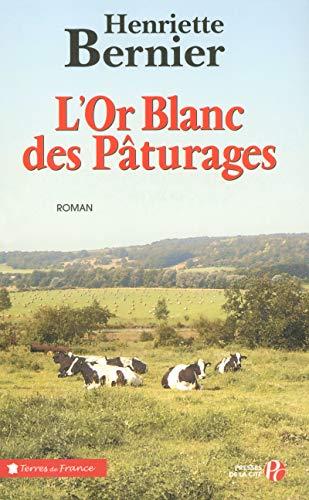 L'or blanc des pâturages: Bernier, Henriette