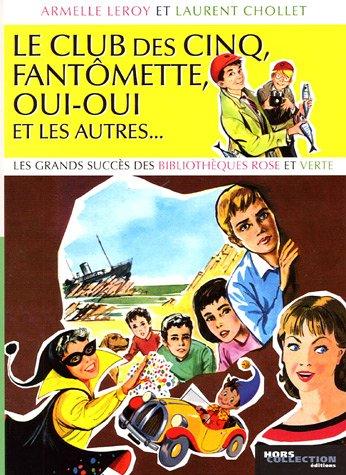 9782258067530: Le Club des Cinq, Fantômette, Oui-Oui et les autres... : Les grands succès des bibliothèques rose et verte