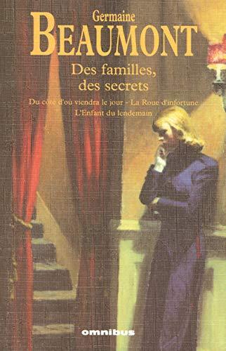 9782258072589: Des familles, des secrets: Du côté d'où viendra le jour; La Roue d'infortune; L'Enfant du lendemain