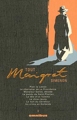 9782258073401: Tout Maigret, Tome 1 : Pietr le Letton ; Le charretier de la Providence ; Monsieur Gallet, décédé ; Le pendu de Saint-Pholien ; La tête d'un homme ; ... ; La nuit du carrefour ; Un crime en Hollande