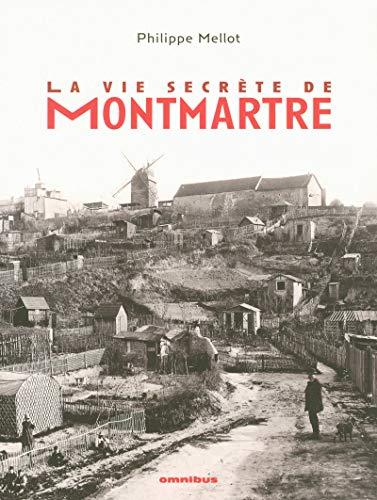 La vie secrète de Montmartre (French Edition) (2258076501) by Philippe Mellot