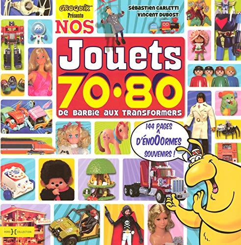 Nos jouets 70-80 (French Edition): Sébastien Carletti