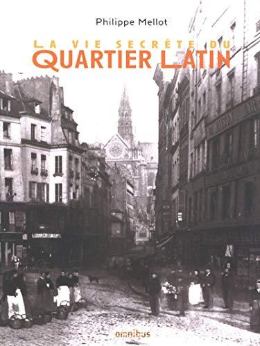 La vie secrète du quartier latin (French Edition): Philippe Mellot