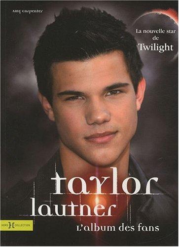 9782258083448: Taylor Lautner : L'album des fans