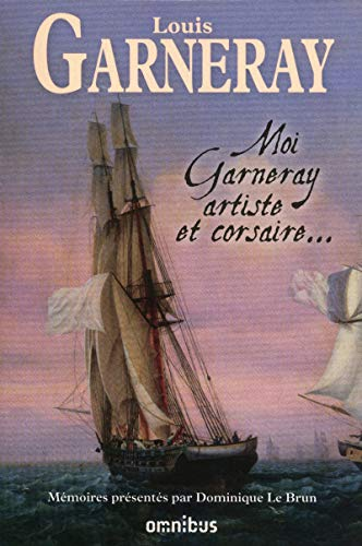 Moi Garneray artiste et corsaire... (French Edition): Louis Garneray
