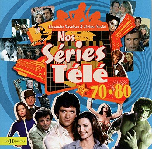 Nos séries télé 70-80: Alexandre Raveleau, Benoît Raveleau, ...