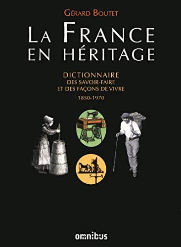 La France en héritage : Dictionnaire des savoir-faire et des façons de ...