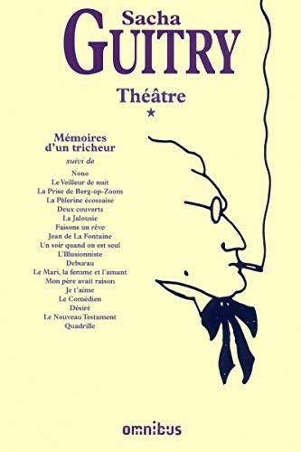 théâtre t.1 ; mémoires d'un tricheur: Guitry Sacha