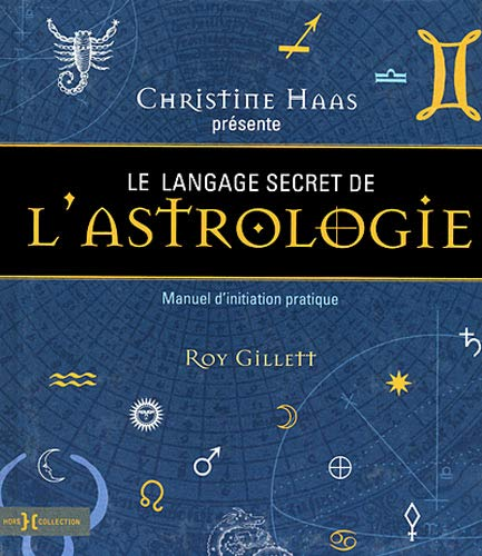 Le langage secret de l'astrologie : Manuel d'initiation pratique: Christine Haas, Roy ...