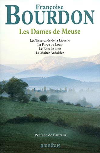 Les Dames de Meuse : Les Tisserands de la Licorne ; La Forge au Loup ; Le Bois de lune ; Le Ma&...