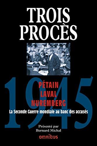 Trois procès : Pétain, Laval, Nuremberg: Collectif