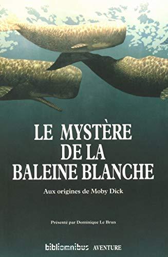 9782258116023: Le Mystère de la baleine blanche : Aux origines de Moby Dick