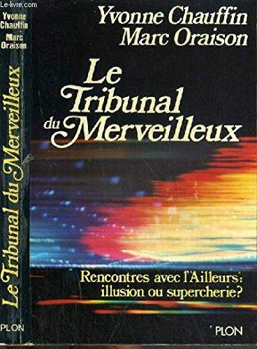 9782259000246: Le tribunal du merveilleux: Rencontres avec l'Ailleurs : illusion ou supercherie (French Edition)