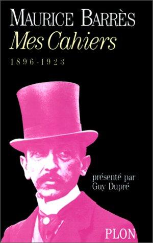 Mes Cahiers. 1896 - 1923: Barrès, Maurice, Dupré,