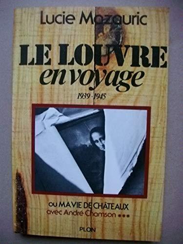 9782259003551: Le Louvre en voyage 1939-1945 ou ma vie de châteaux avec André Chamson