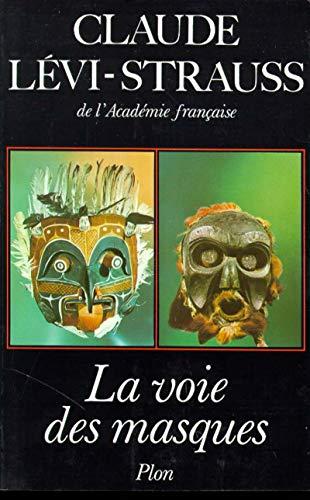La voie des masques: L�vi-Strauss, Claude