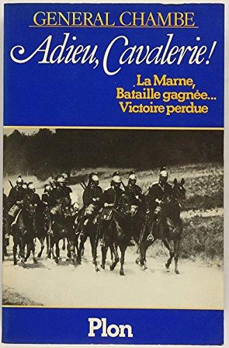 9782259004923: Adieu, Cavalerie ! : La Marne, Bataille gagn�e... Victoire perdue