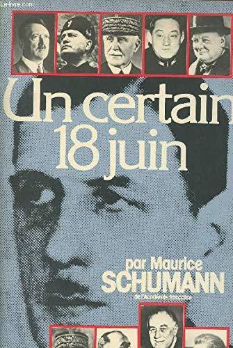Un certain 18 [i.e. dix-huit] juin (French Edition): Maurice Schumann