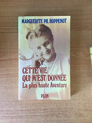 CETTE VIE QUI M'EST DONNEE: Hoppenot, Marguerite Ph.