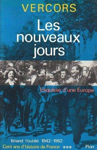 Les nouveaux jours: Esquisse d'une Europe : Briand l'oublie, 1942-1962 (Cent ans d'histoire de France) (French Edition) (2259011578) by Vercors