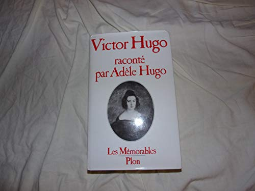 9782259012881: Victor Hugo raconte par Adele Hugo (Collection Les Memorables) (French Edition)
