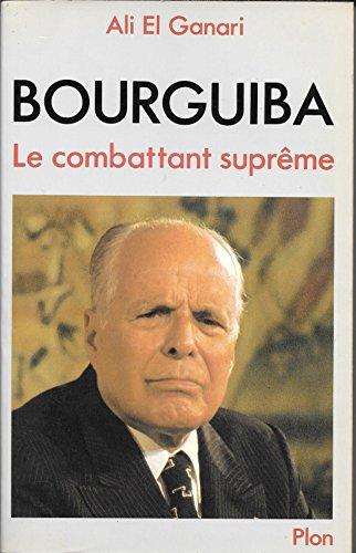 Bourguiba, le combattant supreme (French Edition): El Ganari, Ali