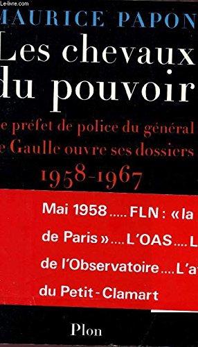 Les chevaux du pouvoir: Le preÌ fet de police du geÌ neÌ ral de Gaulle ouvre ses dossiers, 1958-...