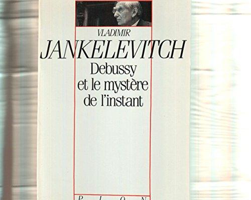 9782259020756: Debussy et le myst�re de l'instant : (avec 46 exemples musicaux)