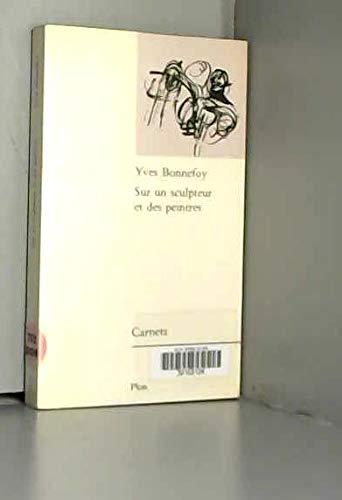 Sur un sculpteur et des peintres (Carnets) (French Edition) (225902128X) by Yves Bonnefoy