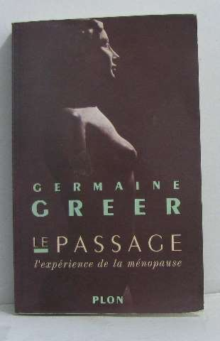 Le passage: l'expérience de la ménopause (9782259025058) by GREER, GERMAINE