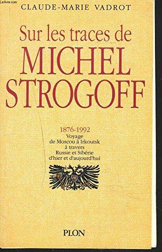 9782259026352: Sur les traces de Michel Strogoff, 1876-1992: Voyage de Moscou à Irkoutsk, à travers Russie et Sibérie d'aujourd'hui (French Edition)