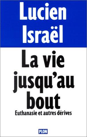 9782259026451: LA VIE JUSQU'AU BOUT. Euthanasie et autres dérives (Tribune libre)