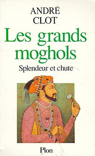 9782259026987: Les Grands Moghols, splendeur et chute (1526-1707)