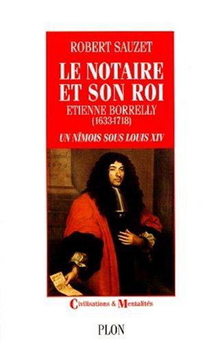 9782259180320: Le notaire et son roi: Etienne Borrelly (1633-1718), un Nimois sous Louis XIV (Civilisations & mentalites) (French Edition)