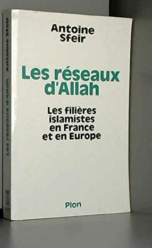 Les reseaux d'Allah: Les filieres islamistes en France et en Europe (French Edition) (2259184421) by Antoine Sfeir