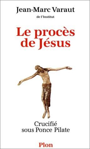 Le procès de Jésus crucifié sous Ponce Pilate.: VARAUT, JEAN-MARC.