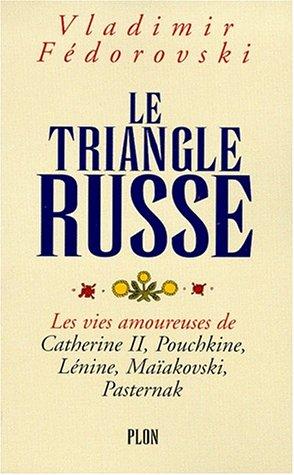 9782259186162: Le triangle russe : Les vies amoureuses de Catherine II, Pouchkine, Lénine, Maïakovski, Pasternak