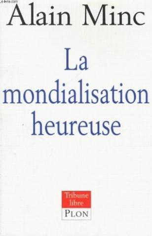La mondialisation heureuse (Tribune libre) (French Edition): Minc, Alain
