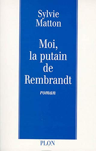 9782259189293: Moi, la putain de Rembrandt (French Edition)