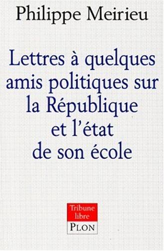 9782259189637: Lettres à quelques amis politiques sur la République et l'état de son école