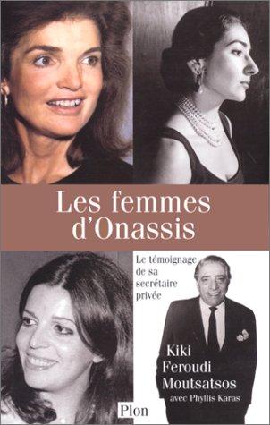 Les Femmes d'Onassis. Le témoignage de sa secrétaire privée: Moutsatsos, ...
