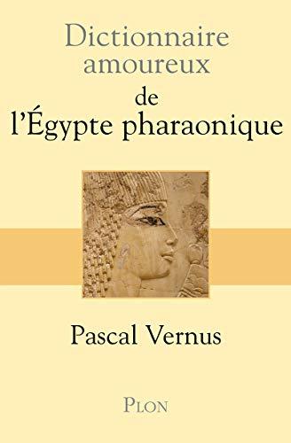 Dictionnaire amoureux de l'Égypte pharaonique: Pascal Vernus