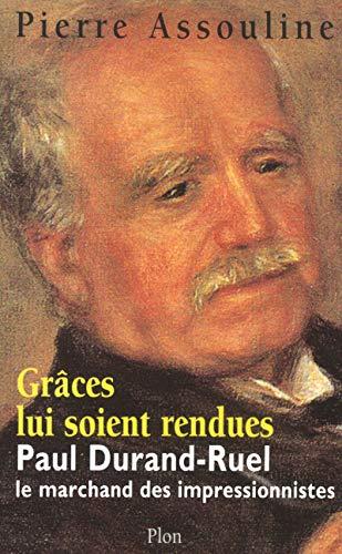 9782259193023: Grâce lui soit rendue : Paul-Durand Ruel, le marchand des impressionnistes