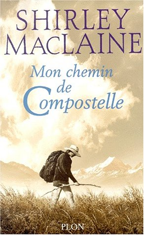 Mon Chemin de Compostelle: MacLaine, Shirley