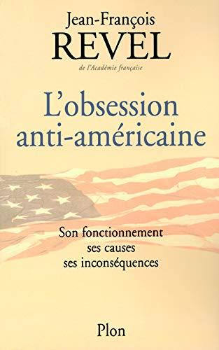 9782259194495: L'obsession anti-américaine : Son fonctionnement, ses causes, ses inconséquences