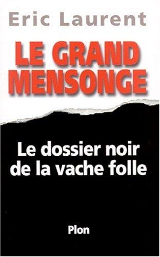 Le Grand Mensonge : le dossier noir de la Vache folle: Eric Laurent