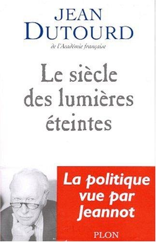 Siècle des lumières éteintes [Jun 07, 2001] Dutourd, Jean