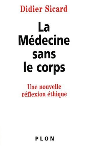La Médecine sans le corps : Une: Sicard, Didier